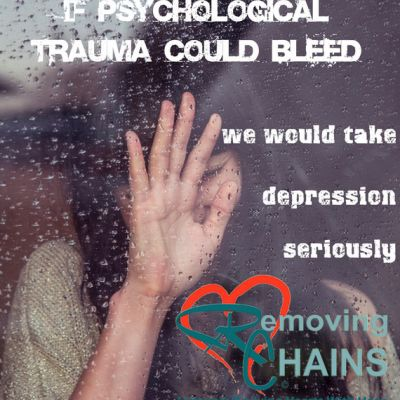 If psychological trauma could bleed we would take depression seriouisly